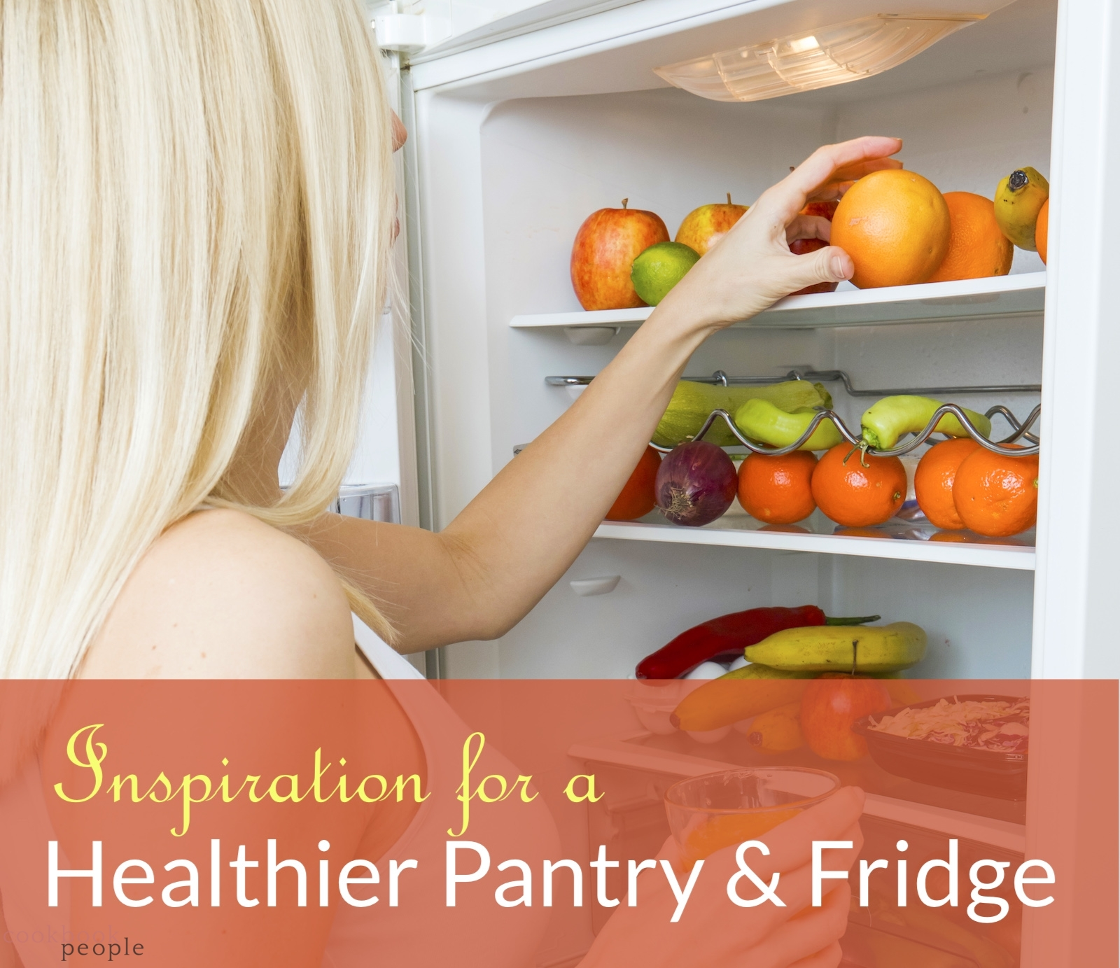 """woman getting fruit from fridge overlaid with text: """"Inspiration for a healthier pantry and fridge"""""""