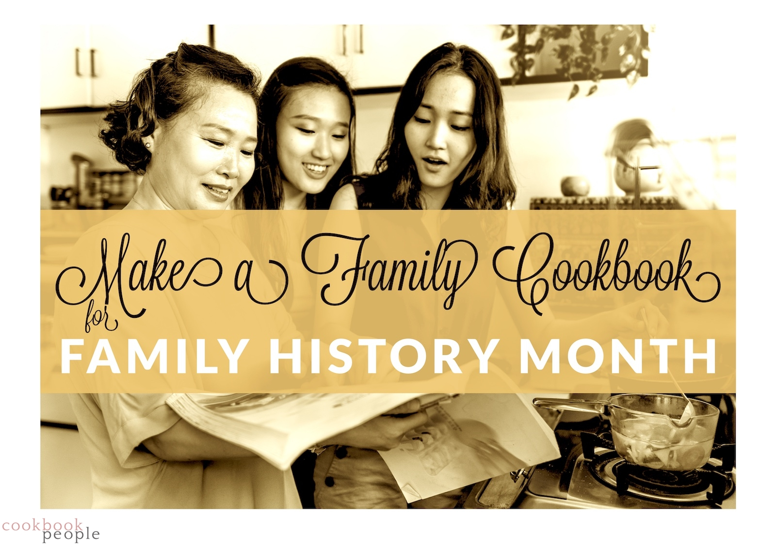 Family gathered around cookbook in kitchen overlaid with text: Make a Family Cookbook for Family History Month