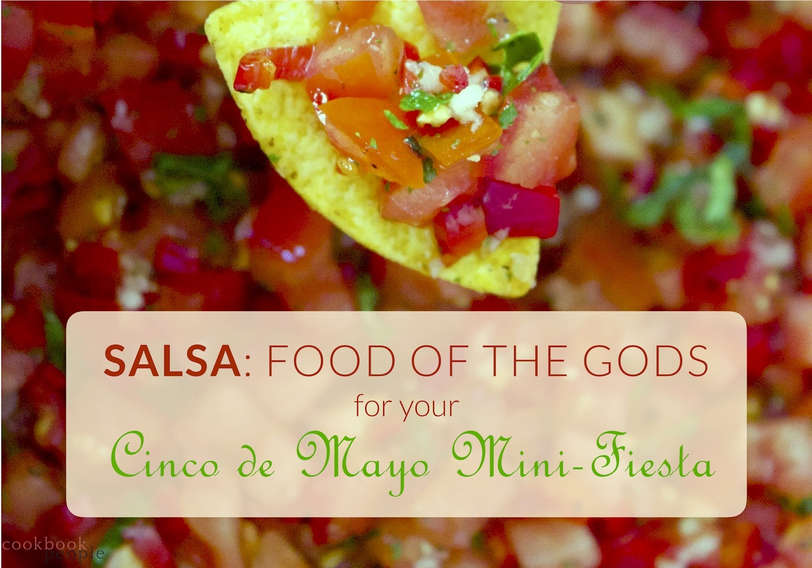 tortilla chip scooping salsa with title: Salsa: Food of the Gods for Your Cinco de Mayo Mini-Fiesta