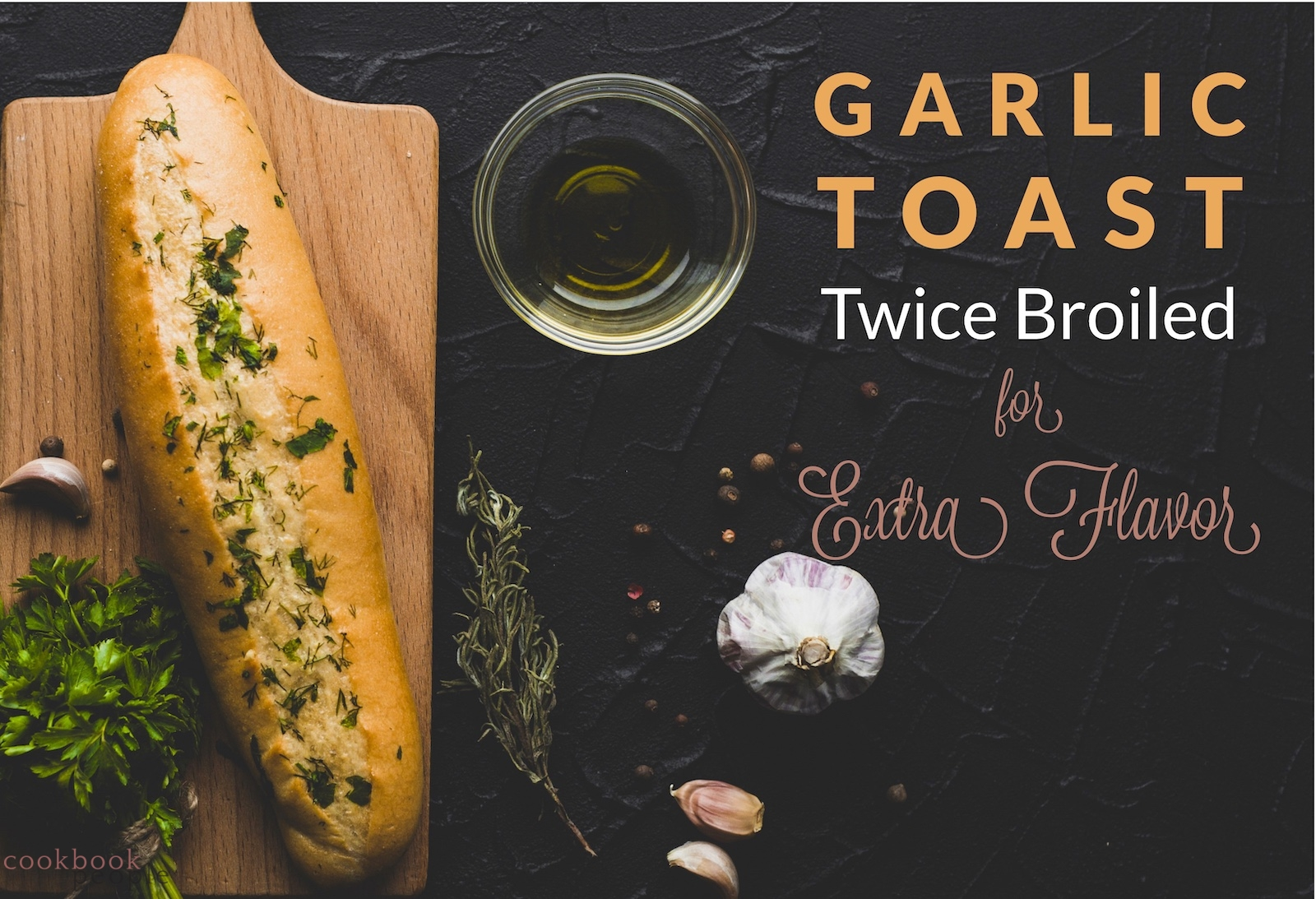 Garlic bread ingredients on black ground with text: Garlic Toast - Twice Broiled for Extra Flavor