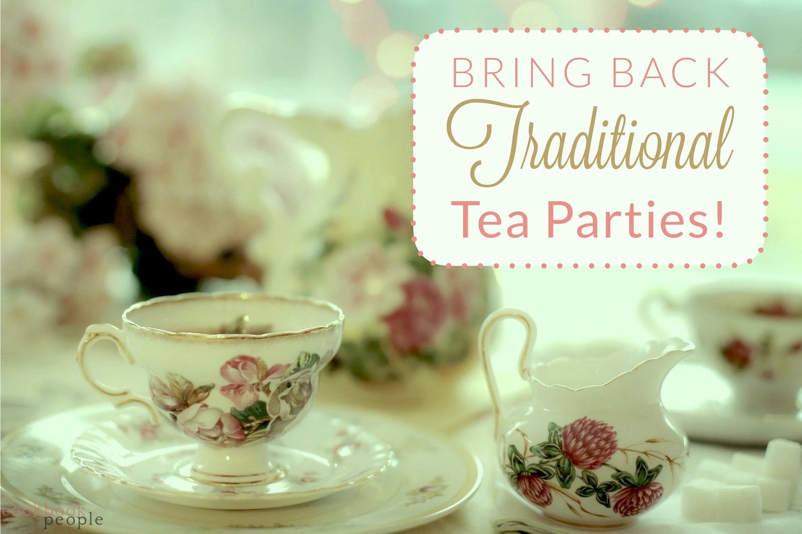 China cup, saucer and jugs with text Bring Back Traditional Tea Parties!