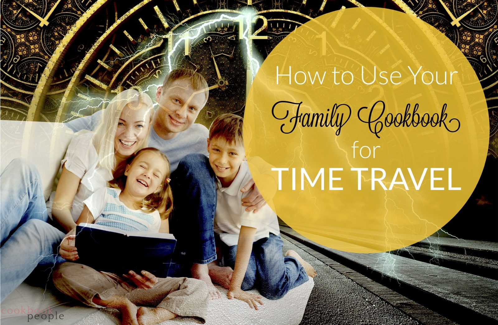 family on sofa in front of time travel tunnel going into huge clock with title: How to Use Your Family Cookbook for Time Travel