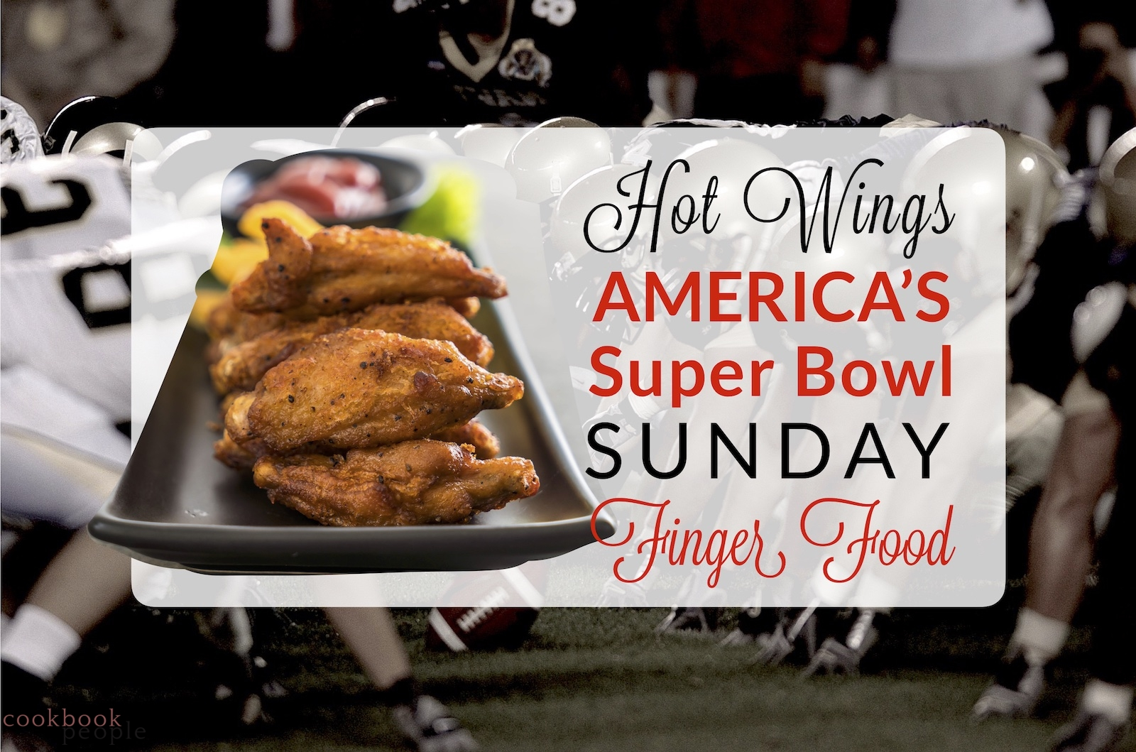 American footballers, chicken wings in dish with text: Hot Wings: America's Super Bowl Sunday Finger Food