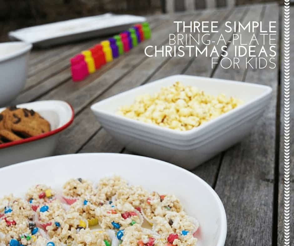 THREE SIMPLE BRING-A-PLATE CHRISTMAS IDEAS FOR KIDS