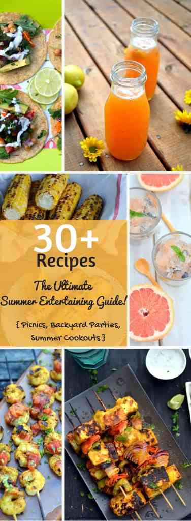 30+ Recipes - the Ultimate SUmmer Entertaining guide - For picnics, backyard parties, summer cookouts - www.cookingcurries.com