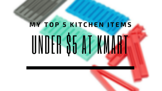 My Top 5 Kitchen Items $5 or Under from Kmart