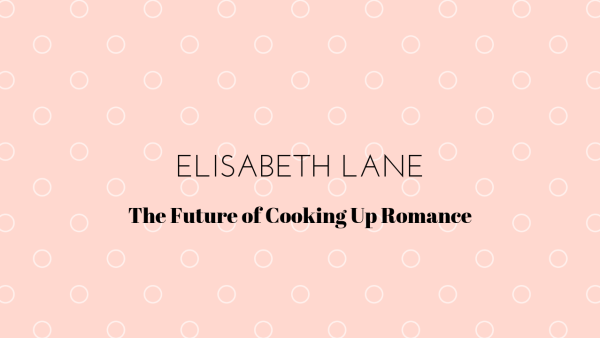Elisabeth Lane The Future of Cooking Up Romance