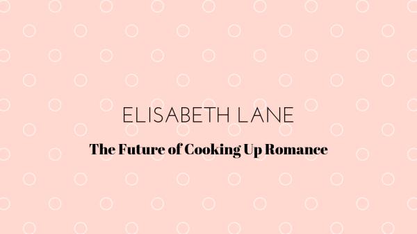 Elisabeth Lane The Future of Cooking Up Romance