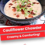 Cauliflower Chowder | Creamy & Comforting!