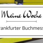 Meine Woche – Frankfurter Buchmesse