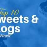 Top 10 Tweets & Blogs This Week