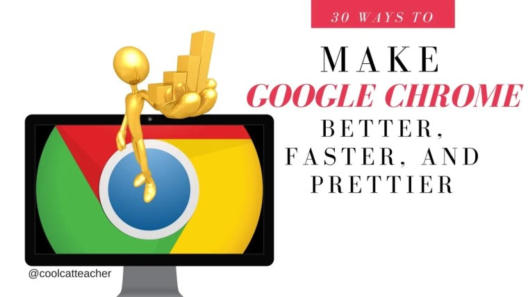 How to Make Google Chrome faster, better, and prettier