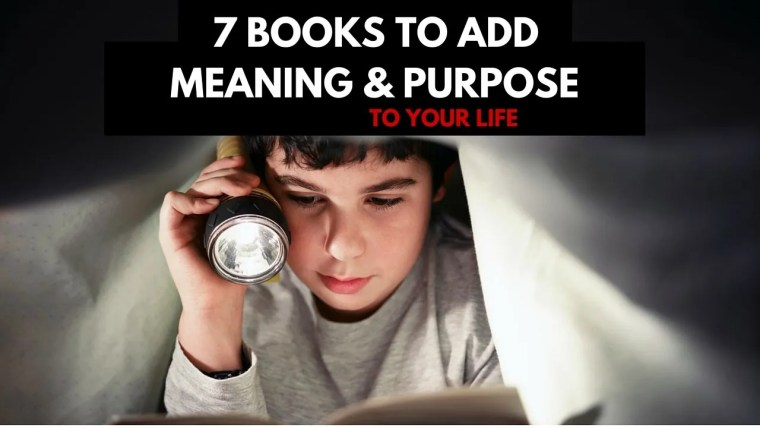 7 Books to add purpose and meaning to your life