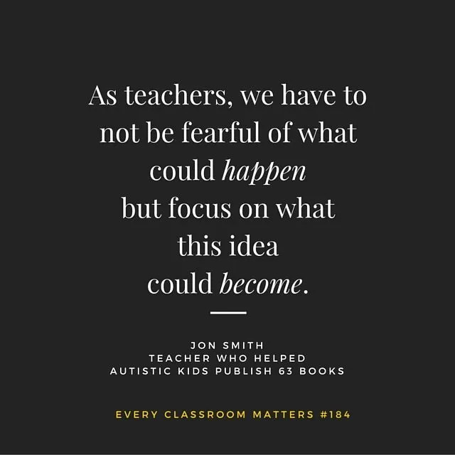 As teachers, we have to not be fearful of what could happen but focus on what this idea could become.