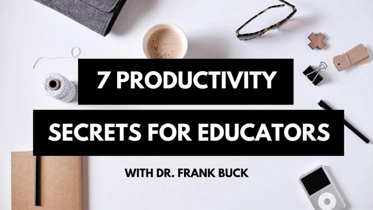 7 Productivity Secrets for Educators