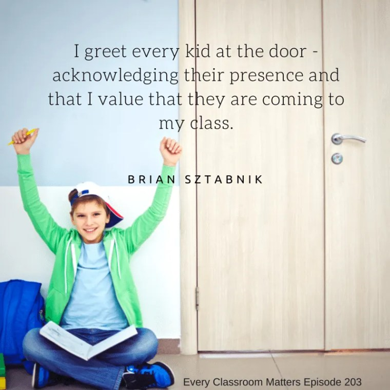 I greet every kid at the door Brian Sztabnik beginning of class