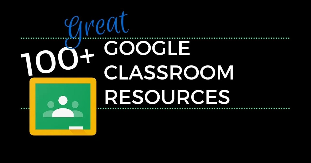 100 Great Google Classroom Resources For Educators
