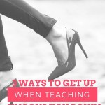 3 Ways to Get Back Up When Teaching Knocks You Down