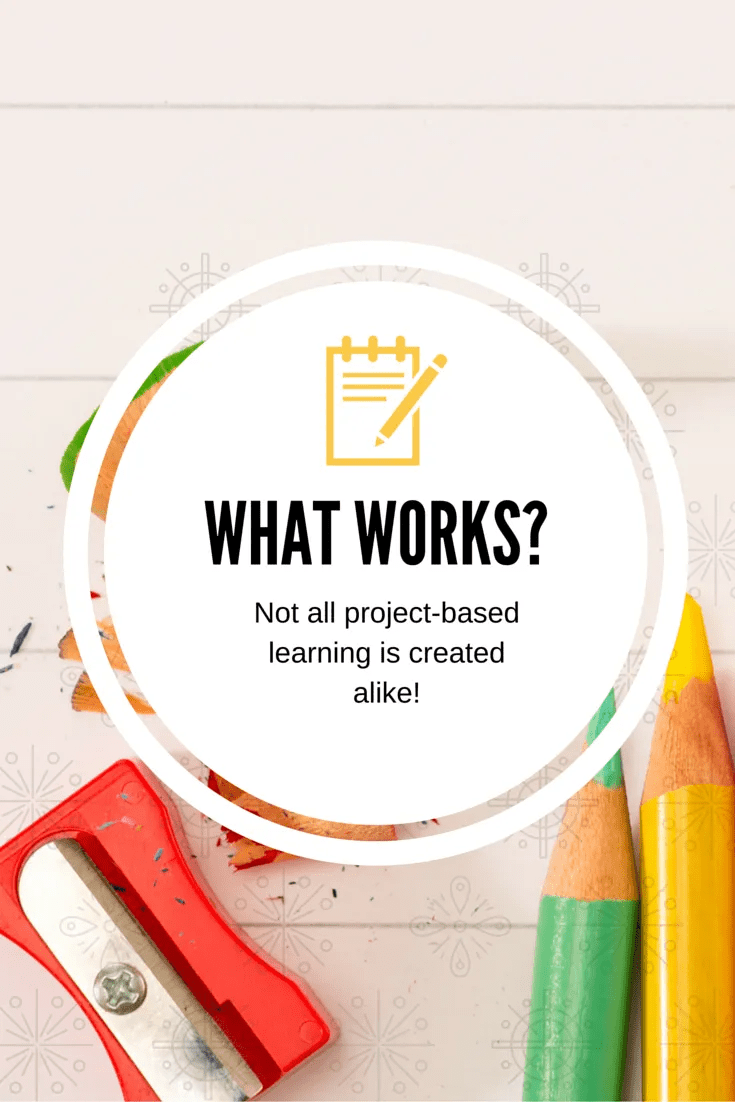 what works -not all project-based learning is created alike