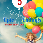 5 Epic Endings to the School Year