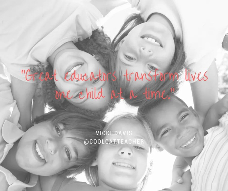 Great educators transform lives one child at a time.