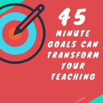 45 Minute Goals Can Transform Your Teaching