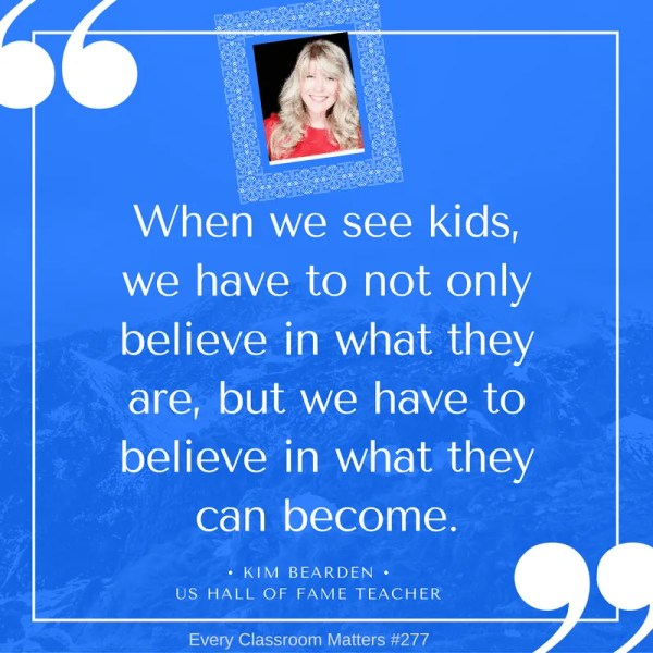 when-we-see-kids-we-have-to-not-only-believe-in-what-they-are-but-we-have-to-believe-in-what-they-can-become