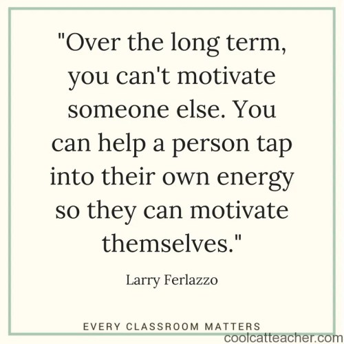 -Over the long term, you can't motivate someone else. You can help a person tap into their own energy so they can motivate themselves.- Larry Ferlazzo