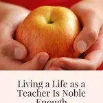 Living Life as a Teacher Is Noble Enough