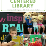 Creating a Student Centered Library Where Kids Love to Learn
