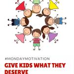 Give Kids What They Deserve #MondayMotivation #kidsdeserveit