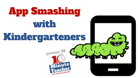 App Smashing with Kindergarteners