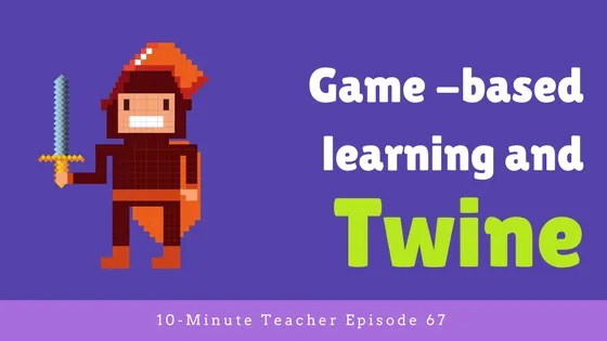 Game based learning and twine episode 67