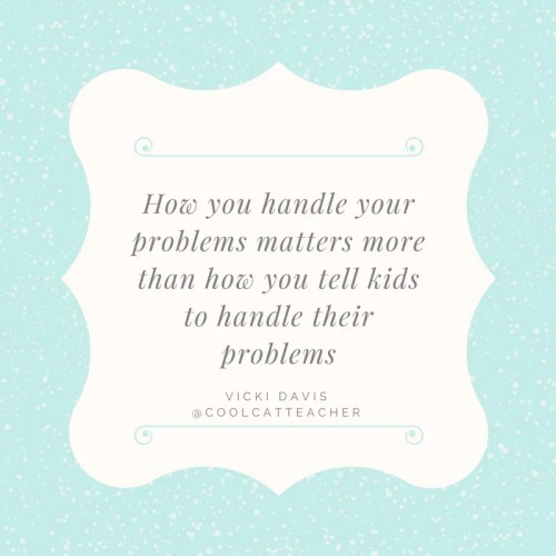 How you handle problems matters more than how you tell kids to handle their problems
