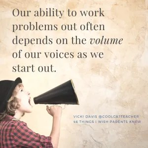 Our ability to work problems out often depends on the volume of our voices as we start out.