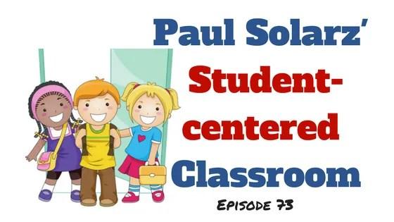 Paul Solarz student centered classroom