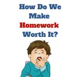 How Do We Make Homework Worth It?
