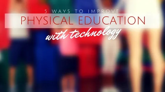 improve physical education with technology