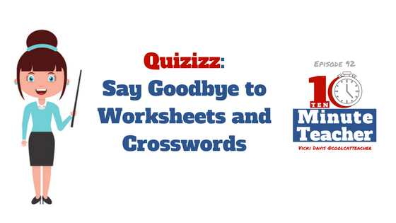 Quizizz : Say Goodbye to Worksheets and Crosswords @coolcatteacher