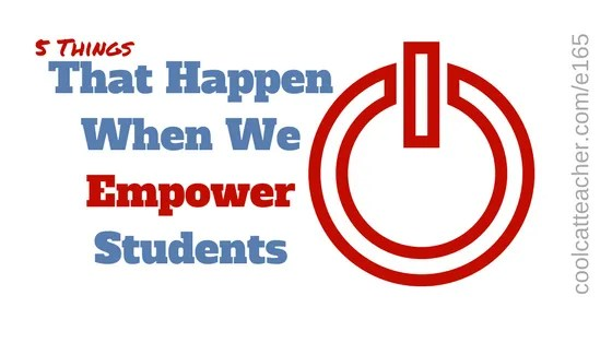 5 things that happen when we empower students coolcatteacher