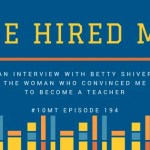 She Hired Me! Betty Shiver, the woman who convinced me to become a teacher