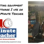 Podcasting Equipment Setup and Software I use on the 10-Minute Teacher