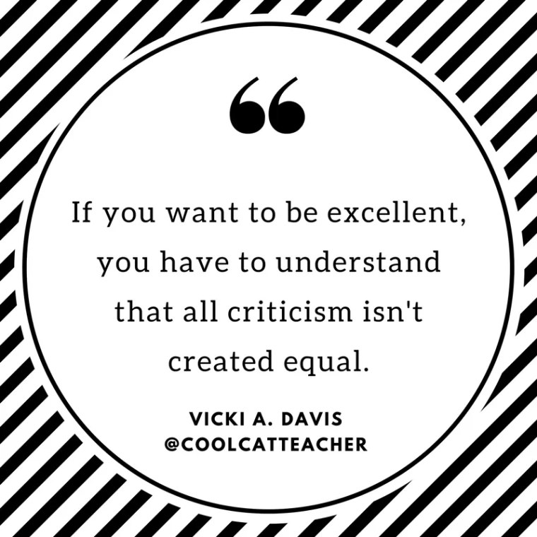 If you want to be excellent, you have to understand that all criticism isn't created equal.