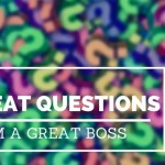 5 Great Questions from One of the Best Bosses My Husband Ever Had