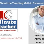 How We Should be Teaching Math in Classrooms Today