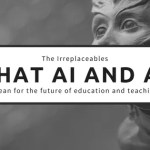 The Irreplaceables: What AR and AI Mean for the Future of Teaching #iste18