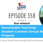 Remarkable Teaching: Student Created Virtual Reality Projects