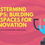 MasterMind Educator Groups: Build Safe Spaces for Innovation