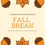 Fall Break on the 10-Minute Teacher Podcast