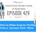 """How to Make Science Thrilling from a """"Jurassic Park"""" Mind"""